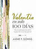 Valentía en solo 100 días: Devocionales para descubrir la parte de tu ser más valiente (100 Days to Brave, Spanish…