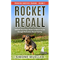 Rocket Recall: Unleash Your Dog's Desire to Return to You through Motivation-Based Training (Predation Substitute…