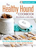 The Healthy Hound Cookbook: Over 125 Easy Recipes for Healthy, Homemade Dog Food--Including Grain-Free, Paleo, and Raw Recipes!