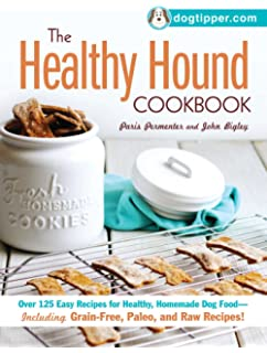 Home cooking for your dog 75 holistic recipes for a healthier dog the healthy hound cookbook over 125 easy recipes for healthy homemade dog food forumfinder Choice Image