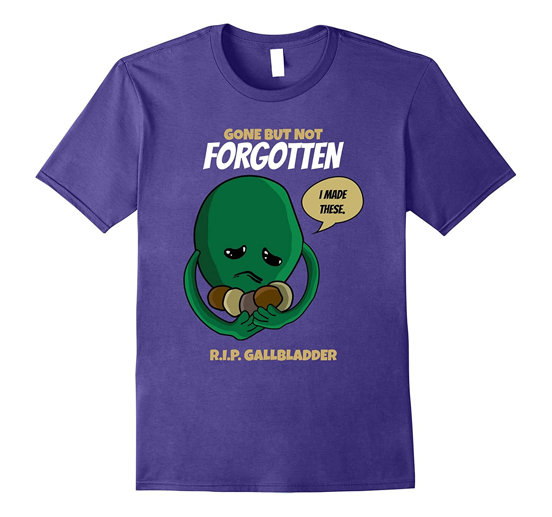 Gone But Not Forgotten R.I.P. Gallbladder Funny T-Shirt Gift-FL