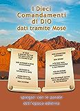 I Dieci Comandamenti di Dio dati tramite Mosè: spiegati con le parole dell'epoca odierna