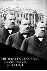 The Three Faces of Steve: The 100% and Absolutely True Story and Not At All Made Up Adventures of the Life and Times of the 22nd and 24th President of ... Cleveland (The Dead Presidents Book 1) Kindle Edition