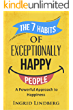 Happiness: The 7 Habits of Exceptionally Happy People - A Powerful Approach to Happiness (positive thinking, positive mindset, how to be happy, happiness project, self love)