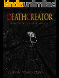 Deathcreator Book Two: The Dark March