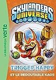 Skylanders 08 - Trigger Happy et le redoutable Kaos