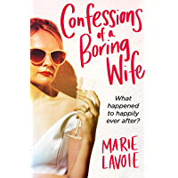 Confessions of a Boring Wife: What happened to happily ever after? (English Edition)