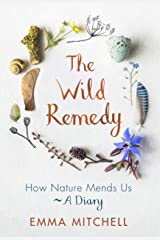 The Wild Remedy: How Nature Mends Us - A Diary Kindle Edition