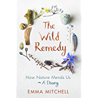 The Wild Remedy: How Nature Mends Us - A Diary (English Edition)