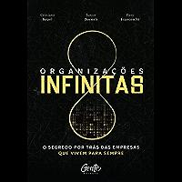 Organizações infinitas: O segredo por trás das empresas que vivem para sempre (Portuguese Edition)