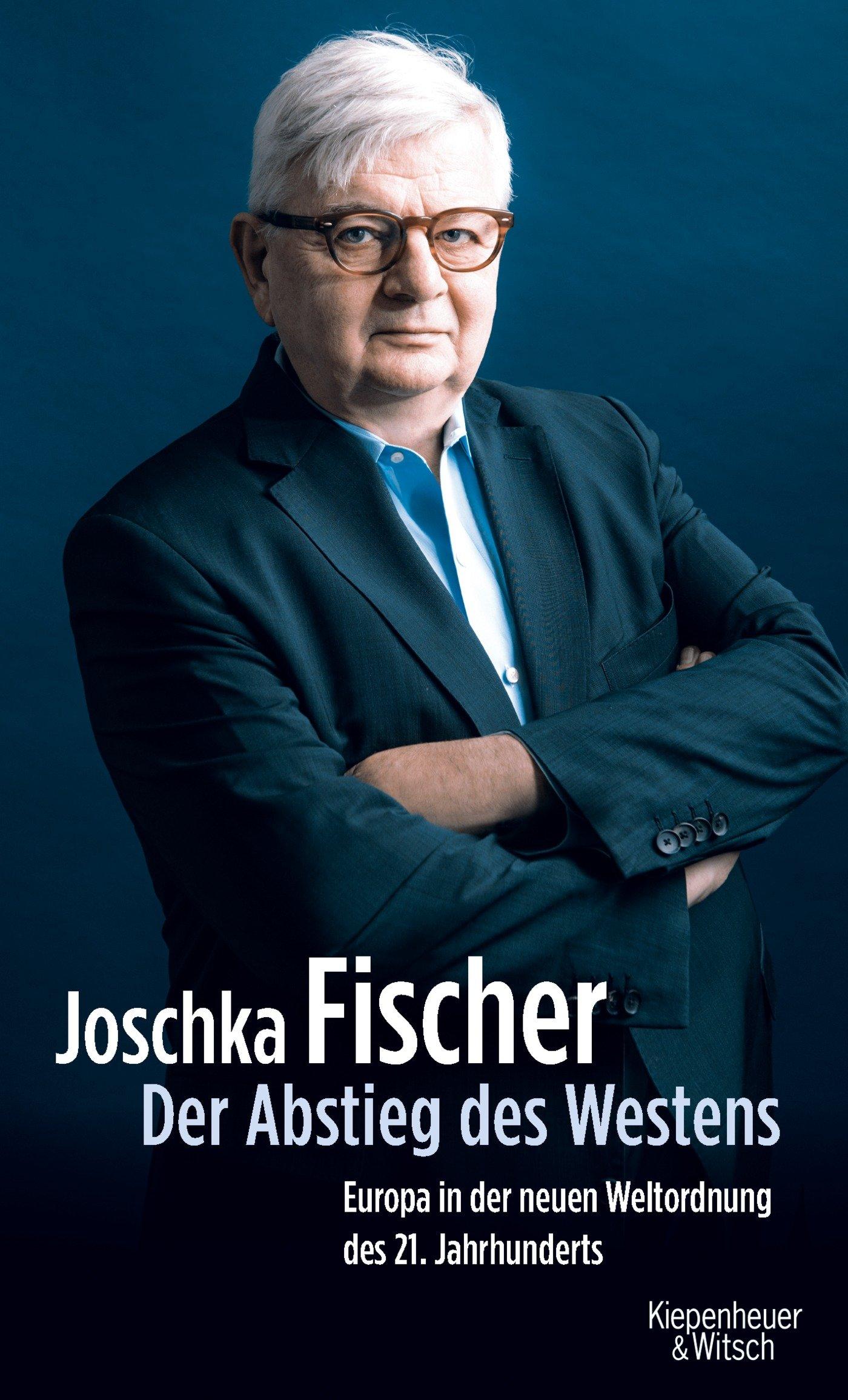 Der Abstieg des Westens: Europa in der neuen Weltordnung des 21. Jahrhunderts Gebundenes Buch – 8. März 2018 Joschka Fischer Kiepenheuer&Witsch 3462051652 Politikwissenschaft