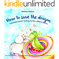 How to save the dragon: Children's book for teaching impulse control (what to do when your temper flares | anger management books for kids) (Growing Up & Facts of Life) Ages 3 to 5 Emotions Feelings