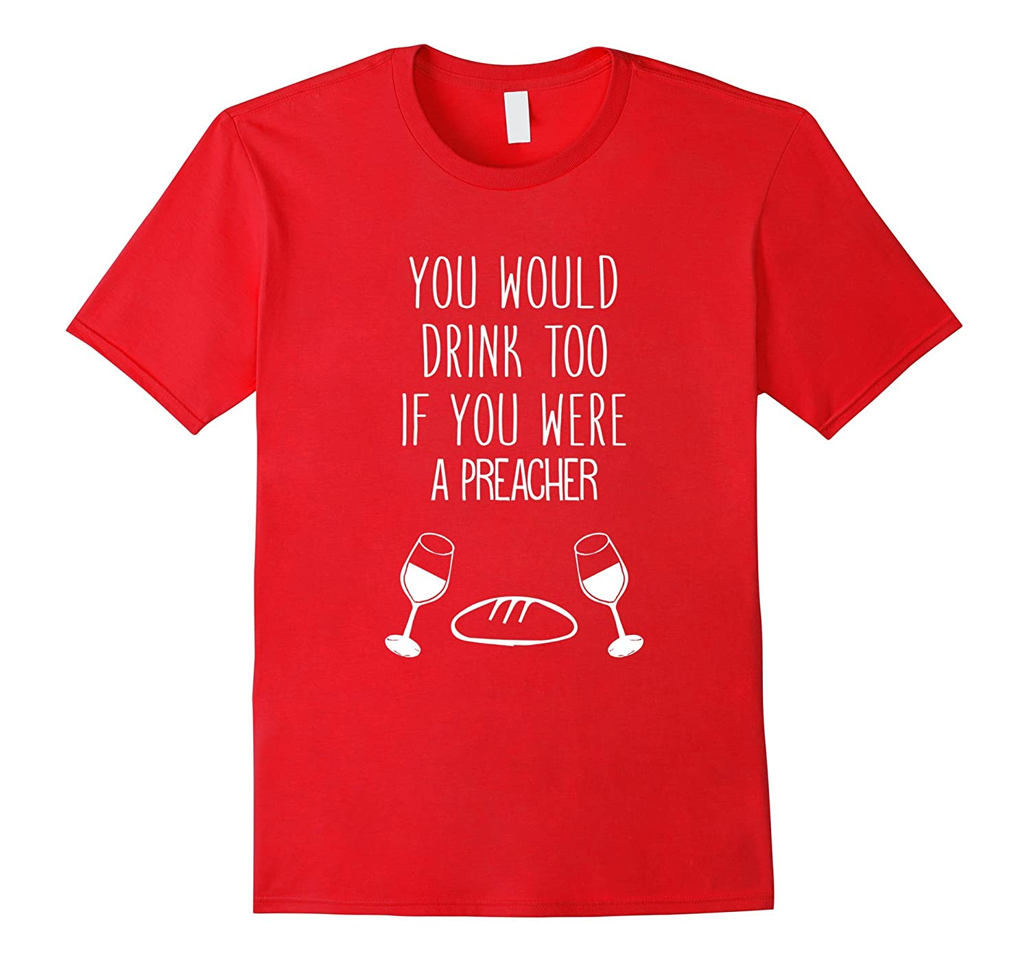 You'd Drink Too If You Were A Preacher Funny T-Shirt-Rose