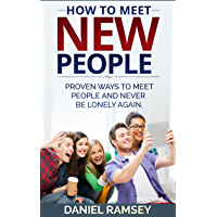 How to Meet New People: Proven Ways to Meet People and Never Be Lonely Again (How to make friends, Meeting New People, Meeting People, How to meet women, ... men, Social skills Book 1) (English Edition)