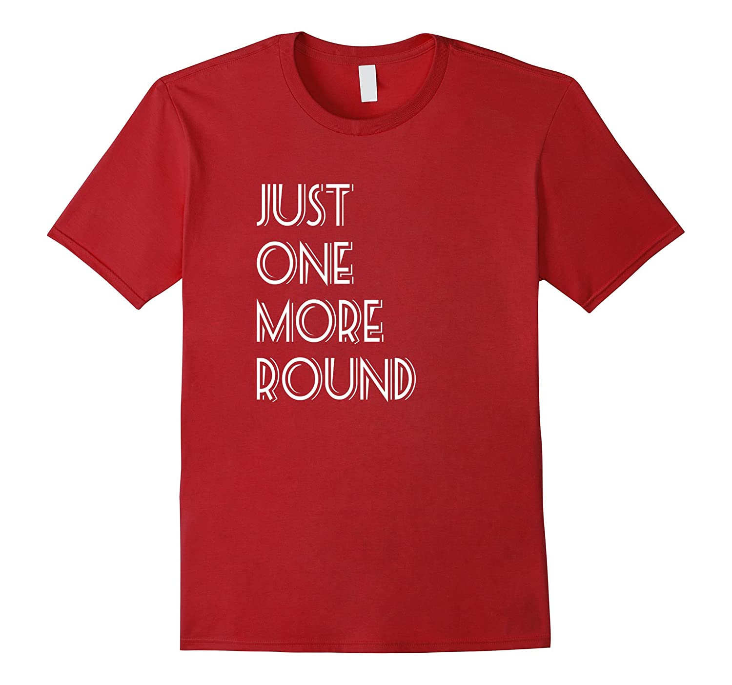 Just One More Round Funny Drinking T-Shirt