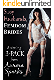 Sissy Husbands, Femdom Brides: A Sizzling 3-PACK (Feminized Husband Cheating Wife Size Queen Menage Crossdressing Sissification Cuckold BDSM Erotica)