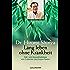Lang leben ohne Krankheit: Diät und Gesundheitstipps vom Entdecker des Enzym-Faktors