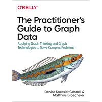 The Practitioner's Guide to Graph Data: Applying Graph Thinking and Graph Technologies to Solve Complex Problems