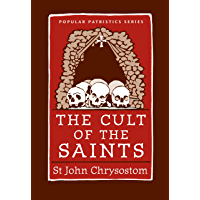 The Cult of the Saints (Popular Patristics Series Book 31)