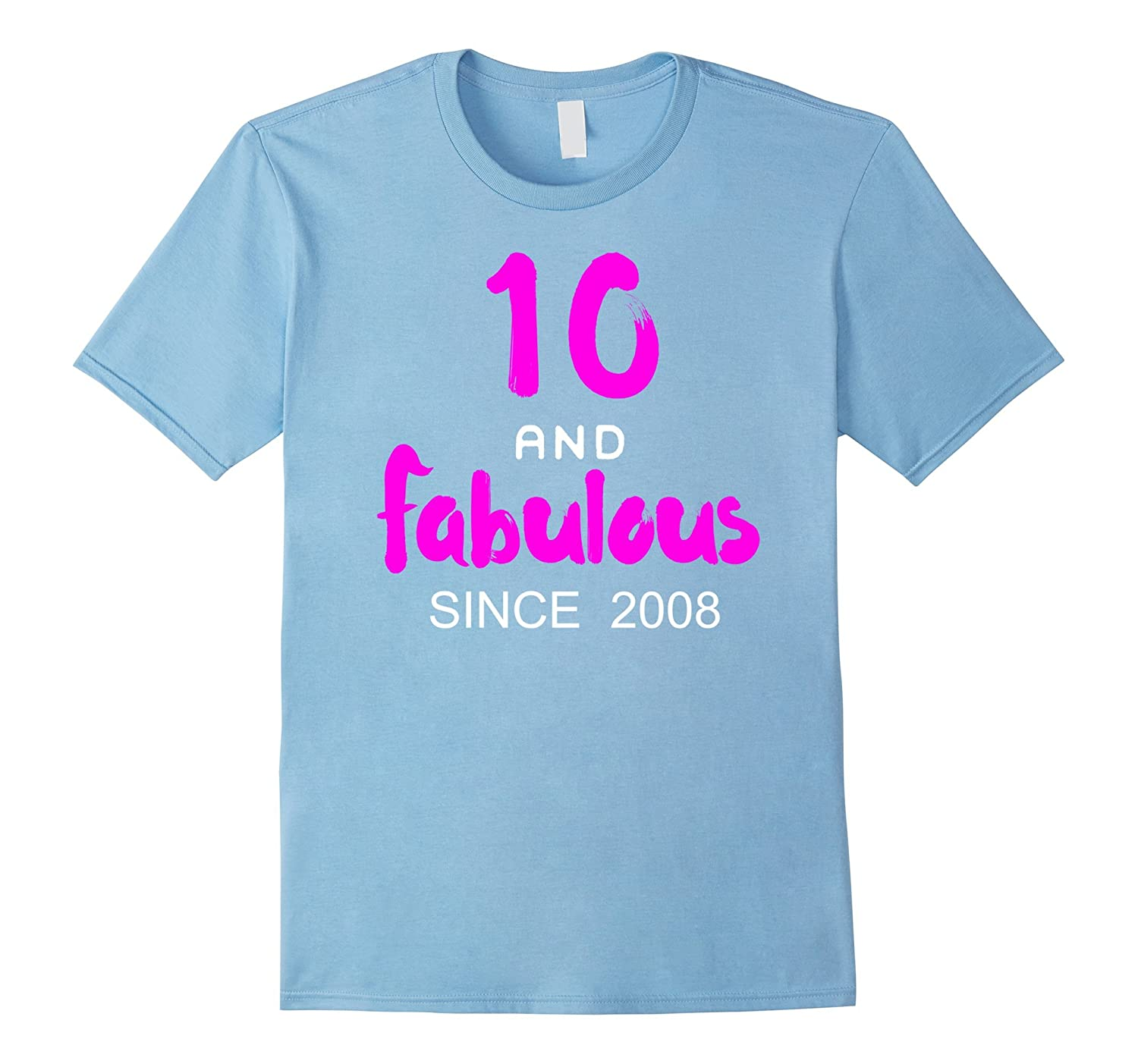 10 and Fabulous since 2008 for 10 year old girl shirts gifts-ah my shirt one gift