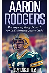Aaron Rodgers: The Inspiring Story of One of Football's Greatest Quarterbacks (Football Biography Books) Kindle Edition