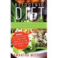Ketogenic Diet : No Sugar No Starch Diet To Turn Your Fat Into Energy In 7 Days (Bonus : 50 Easy Recipes To Jump Start Your Fat & Low Carb Weight Loss Today) (English Edition)