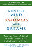 When Your Mind Sabotages Your Dreams: Turning Your Critical Internal Voices  into Collaborative Allies (Mediate Your Life: A Guide to Removing Barriers to Communication Book 3)