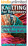 Knitting for Beginners: Lovely Patterns for Your Kids: (Knitting Patterns, Knitting Stitches)