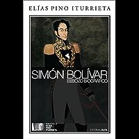 Simón Bolívar: Esbozo biográfico (Biblioteca Elías Pino Iturrieta nº 7) (Spanish Edition)