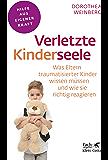 Verletzte Kinderseele: Was Eltern traumatisierter Kinder wissen müssen und wie sie richtig reagieren (Fachratgeber Klett-Cotta)