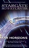 STARGATE SG-1 STARGATE ATLANTIS: Far Horizons: Volume one of the Travelers' Tales (SGX-01) (STARGATE SG-1 STARGATE ATLANTIS Travelers' Tales)
