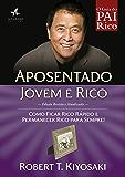 Aposentado Jovem e Rico: Como ficar rico rápido e permanecer rico para sempre! (Pai Rico)