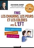 Finis les chagrins, les peurs et les colères avec l'EFT: Aidez votre enfant à mieux vivre ses émotions
