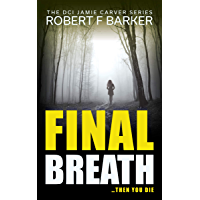 FINAL BREATH A compelling murder-conspiracy thriller full of twists: The Jamie Carver Series Book Two (DCI Jamie Carver…