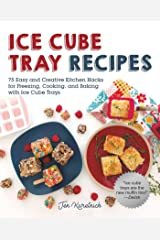Ice Cube Tray Recipes: 75 Easy and Creative Kitchen Hacks for Freezing, Cooking, and Baking with Ice Cube Trays Kindle Edition