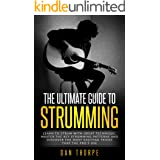 The Ultimate Guide To Strumming: Learn the 16 most important strumming patterns for guitar, strum with perfect technique, lea