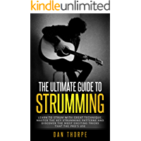 The Ultimate Guide To Strumming: Learn the 16 most important strumming patterns for guitar, strum with perfect technique… book cover