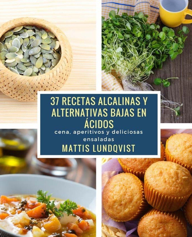 37 recetas alcalinas y alternativas bajas en acidos: cena, aperitivos y deliciosas ensaladas: Amazon.es: Mattis Lundqvist: Libros