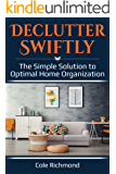 Declutter Swiftly: The Simple Solution to Optimal Home Organization (Minimalist, Clutter-Free, Cleaning, Organizing)