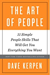 The Art of People: 11 Simple People Skills That Will Get You Everything You Want Kindle Edition
