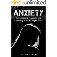 Anxiety: Recognizing Anxiety and Learning How to Fight Back (Anxiety, Social Anxiety, General Anxiety Disorder, Obsessive Compulsive Disorder, PTSD)