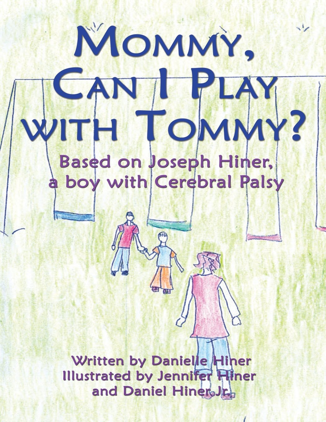Read Online Mommy Can I Play With Tommy?: Based on Joseph Hiner, a boy with Cerebral Palsy ebook