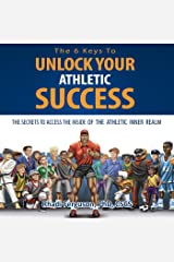The 6 Keys to Unlock Your Athletic Success: The Secrets to Access the Inside of the Athletic Inner Realm Audible Audiobook