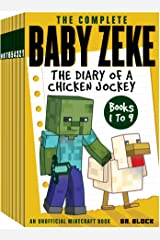 The Complete Baby Zeke: The Diary of a Chicken Jockey: Books 1 to 9: An Unofficial Minecraft Book (Collected Baby Zeke) Kindle Edition