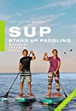 SUP - Stand Up Paddling: Material - Technik - Spots