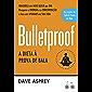 Bulletproof: A dieta à prova de bala: Recupere a energia e a concentração e faça um upgrade em sua vida