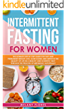 Intermittent Fasting For Women: The Ultimate Step by Step Guide for Fast and Permanent Weight Loss, Slow Aging and Improve the Quality of Life Through the Process of Metabolic Autophagy