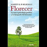 Florecer. La nueva psicología positiva y la búsqueda del bienestar (Estar bien)
