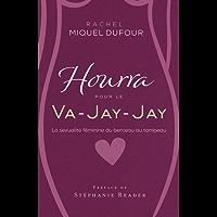 Hourra pour le Va-Jay-Jay: La sexualité féminine du berceau au tombeau