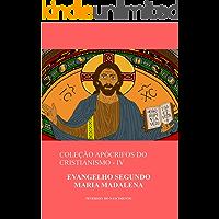 Evangelho Segundo Maria Madalena (Coleção Apócrifos do Cristianismo Livro 4)